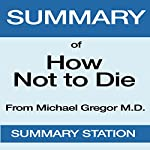 Summary of How Not to Die by Michael Greger, MD, with Gene Stone | Summary Station