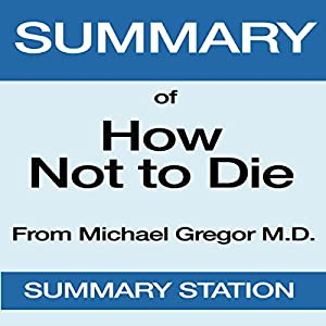 Summary of How Not to Die by Michael Greger, MD, with Gene Stone Audiobook