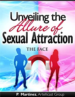 Unveiling the Allure of Sexual Attraction (THE FACE Book 1)