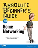 Absolute Beginner's Guide to Home Networking, Mark Edward Soper, 078973205X