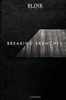 Blink: The Series - Breaking Branches by [Kahele, J]