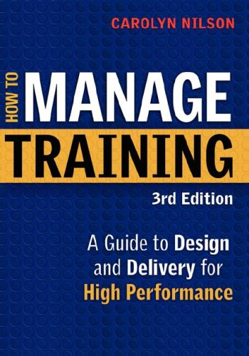 How To Manage Training: A Guide To Design And Delivery For High Performance