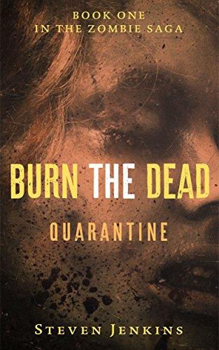 [Burn The Dead: Quarantine (Book One In The Zombie Saga)] (Zombie Quarantine)