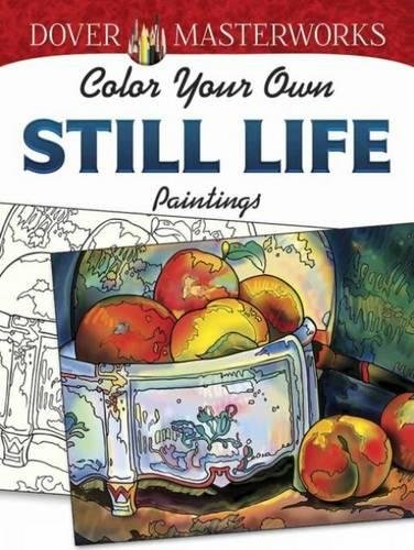 Dover Masterworks: Color Your Own Still Life Paintings (Adult Coloring) pdf epub