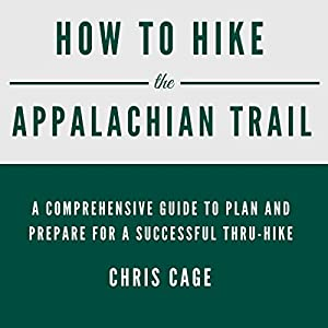 How to Hike the Appalachian Trail: A Comprehensive Guide to Plan and Prepare for a Successful Thru-Hike Hörbuch von Chris Cage Gesprochen von: John E Broussard