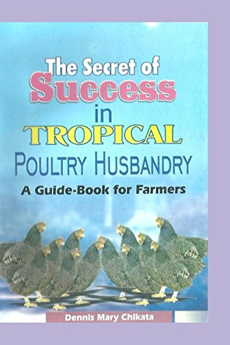 The Secret Of Success In Tropical Poultry Husbandry: A Guide-Book For Farmers