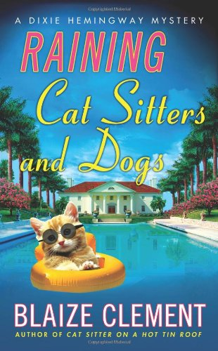 Raining Cat Sitters and Dogs: A Dixie Hemingway Mystery (Dixie Hemingway Mysteries) Cat Sitter