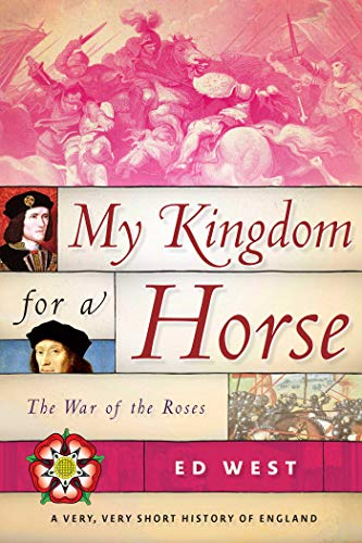 My Kingdom for a Horse: The War of the Roses (Very, Very Short History of England) -