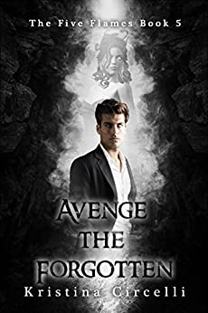 Avenge the Forgotten (The Five Flames Book 5) by [Circelli, Kristina]