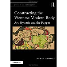Constructing the Viennese Modern Body: Art, Hysteria, and the Puppet (Studies in Art Historiography)