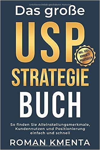 Das große USP Strategie Buch: So finden Sie Alleinstellungsmerkmale, Kundennutzen und Positionierung einfach und schnell