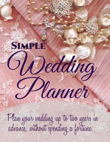 Simple Wedding Planner (Affordable and Simple Wedding Planners-Planning Made Easy) (Volume 2)