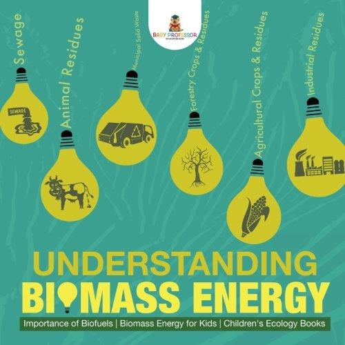 Understanding Biomass Energy - Importance of Biofuels | Biomass Energy for Kids | Children's Ecology Books