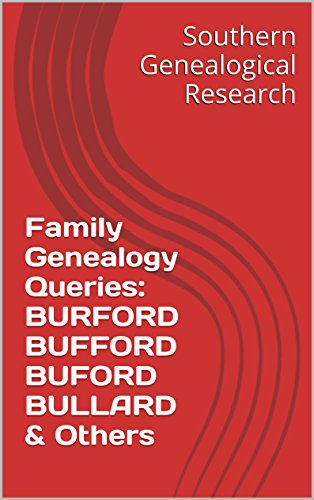 Search : Family Genealogy Queries: BURFORD BUFFORD BUFORD BULLARD & Others (Southern Genealogical Research)