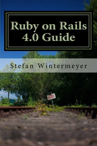 Ruby on Rails 4.0 Guide: A step by step guide to learn Ruby on Rails 4.0 and Ruby 2.0.