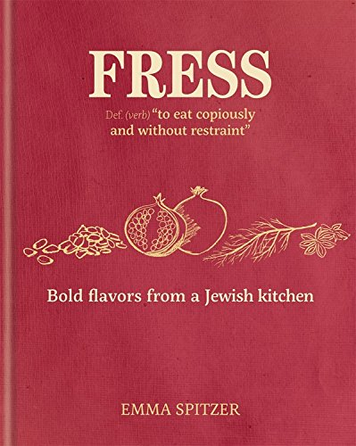 Fress: Bold Flavors from a Jewish Kitchen by Emma Spitzer