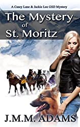 The Mystery of St. Moritz: A Casey Lane and Jackie Lee GSD Mystery