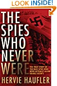#7: The Spies Who Never Were: The True Story of the Nazi Spies Who Were Actually Allied Double Agents