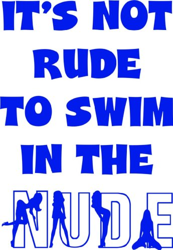 It's not rude To Swim In The Nude - Picture Art - Peel & Stick Vinyl Wall Decal Sticker Size : 20 Inches X 10 Inches - 22 Colors - Nude Glasses Teens With