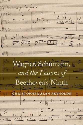 Wagner, Schumann, and the Lessons of Beethoven's Ninth by University of California Press