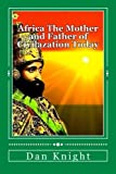 Africa The Mother and Father of Civilazation Today: The beauty of Africa Today Enjoy It Now (United States of Alkubuland Economics) (Volume 1)