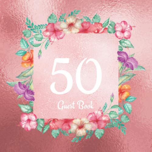 50 Guest Book: Rose Gold Guest Book For 50th Birthday / Wedding Anniversary -  Cute Floral Keepsake Memory Book For Party Guests to Leave Signatures, Notes and Wishes in - 50 yr Old / Married ()