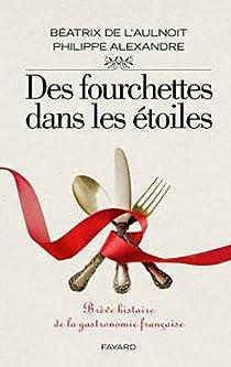 Des fourchettes dans les étoiles : Brève histoire de la gastronomie française par L'Aulnoit