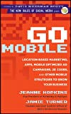 Go Mobile : Location-Based Marketing, Apps, Mobile Optimized Ad Campaigns, 2D Codes, and Other Mobile Strategies to Grow Your Business, Hopkins, Jeanne and Turner, Jamie, 1118167783