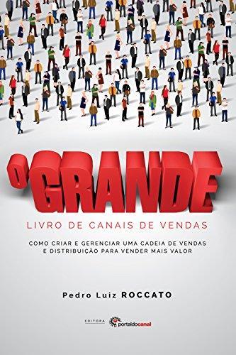O Grande Livro de Canais de Vendas: Como criar e gerenciar uma cadeia de vendas e distribuição para vender mais valor