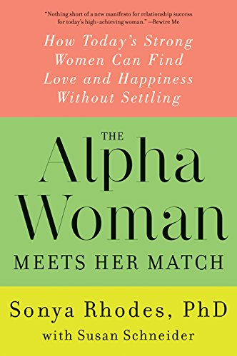 The Alpha Woman Meets Her Match: How Today's Strong Women Can Find Love and Happiness Without Settling -