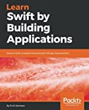 Learn Swift by Building Applications: Explore Swift programming through iOS app development