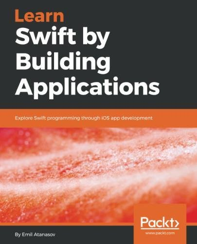 Learn Swift by Building Applications: Explore Swift programming through iOS app development by Packt Publishing - ebooks Account