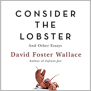 com consider the lobster and other essays audible audio  com consider the lobster and other essays audible audio edition david foster wallace robert petkoff hachette audio books