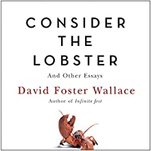 Consider the Lobster: And Other Essays Audiobook by David Foster Wallace Narrated by David Foster Wallace
