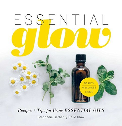 Essential Glow: Recipes & Tips for Using Essential Oils (1)