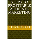 Steps To Profitable Affiliate Marketing (Affiliate Marketing (For Advanced and Beginning Affiliate Marketers))