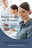 Business Life For Women: How to get Customers, Optomize for Profit, and Use Goal Setting to Achieve Business Success (Inspiration and Advice Series Book 1)