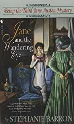 Jane and the Wandering Eye: Being the Third Jane Austen Mystery (Being a Jane Austen Mystery Book 3)