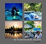 My Travels Around SE. Asia 2013