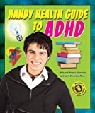 Handy Health Guide to ADHD, Alvin Silverstein and Virginia B. Silverstein, 0766042707
