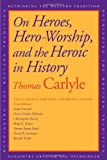 On Heroes, Hero-Worship, and the Heroic in History, Carlyle, Thomas, 0300148607