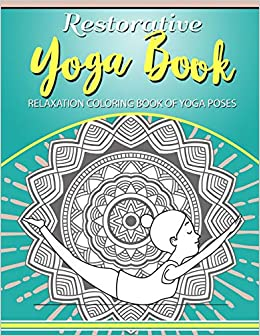 Restorative Yoga Book: Relaxation Coloring Book Of Yoga ...