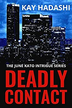 Deadly Contact (The June Kato Intrigue Series Book 4) by [Hadashi, Kay]