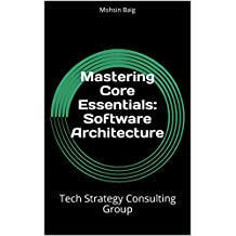Mastering Core Essentials: Software Architecture: Tech Strategy Consulting Group