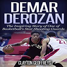 DeMar DeRozan: The Inspiring Story of One of Basketball's Star Shooting Guards: Basketball Biography Books Audiobook by Clayton Geoffreys Narrated by Brick Knight