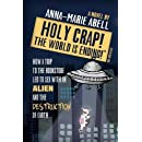 Holy Crap! the World Is Ending!: How a Trip to the Bookstore Led to Sex with an Alien and the Destruction of Earth (Anunnaki Chronicles)