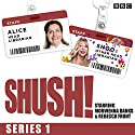 Shush!: The BBC Radio 4 sitcom Radio/TV Program by Rebecca Front, Morwenna Banks, Arthur Mathews Narrated by Rebecca Front, Morwenna Banks