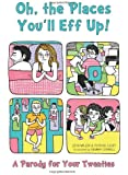 Oh, the Places You'll Eff Up: A Parody for Your Twenties