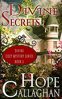 Divine Secrets: A Divine Cozy Mystery (Divine Christian Cozy Mysteries Series Book 2) by [Callaghan, Hope]