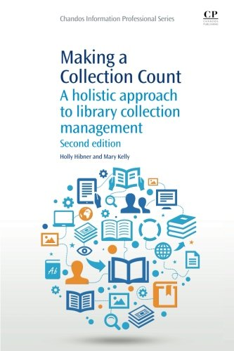 Making A Collection Count, Second Edition: A Holistic Approach To Library Collection Management (Chandos Information Professional Series)